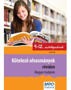 Kötelező olvasmányok röviden 9-12. osztályosoknak - Magyar irodalom - Sándor Ildikó