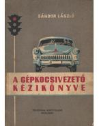 A gépkocsivezető kézikönyve - Sándor László