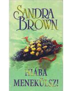 Hiába menekülsz! - Sandra Brown