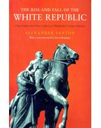 The Rise and Fall of the White Republic - Saxton, Alexander