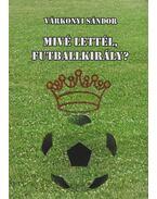 Mivé lettél, futballkirály? (dedikált)