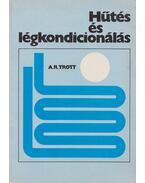 Hűtés és légkondicionálás - Trott, A. R.