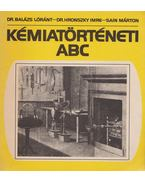 Kémiatörténeti ABC - Sain Márton, Balázs Loránt dr., Hronszky Imre dr.