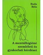 A mentálhigiéné szemléleti és gyakorlati kérdései - Dr. Buda Béla
