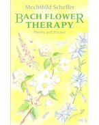 Bach Flower Therapy  - Theory and Practice - Scheffer, Mechthild