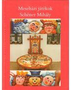Meseházi játékok - Schéner Mihály