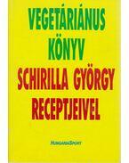 Vegetáriánus könyv - Schirilla György receptjeivel (dedikált) - Schirilla György