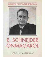 R. Schneider önmagáról - SCHNEIDER, REINHOLD