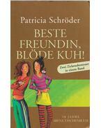Beste Freundin, Blöde Kuh! - Schröder, Patricia