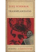 Transplantatio - Scserbak, Jurij