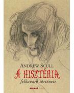 A hisztéria felkavaró története - SCULL, ANDREW
