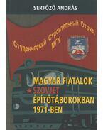 Magyar fiatalok szovjet építőtáborokban 1971-ben (dedikált) - Serfőző András