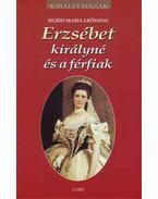 Erzsébet királyné és a férfiak - Sigrid-Maria Grössing