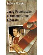 Jerzy Popieluszko, a kommunizmus áldozata - Sikorska, Grazyna