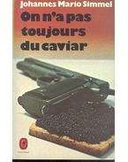 ON n'a pas toujours du caviar - Simmel, Johannes Mario