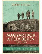 Magyar idők a Felvidéken 1938-1945 - Simon Attila