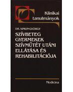 Szívbeteg gyermekek szívműtét utáni ellátása és rehabilitációja - Simon György