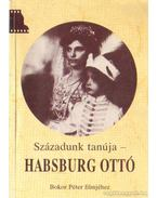 Századunk tanúja - Habsburg Ottó - Simonné Dr. Tigermann Ilona (szerk.)