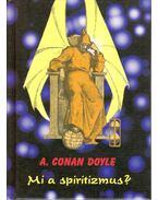 Mi a spiritizmus? - Sir Arthur Conan Doyle
