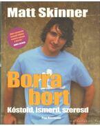 Borra bort kóstold, ismerd, szeresd - Skinner, Matt