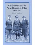 Government and the Armed Forces in Britain 1856-1990 - SMITH, PAUL