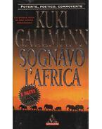 Sognavo l'Afrika - Gallmann, Kuki