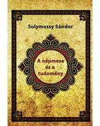 A népmese és a tudomány - Solymossy Sándor
