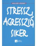 Stressz, agresszió, siker - Haller József