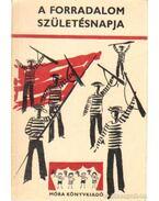A forradalom születésnapja - Sulyok Magda