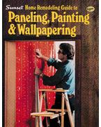 Sunset Home Remodeling Guide to Paneling, Painting and Wallpapering