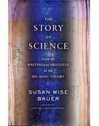 The Story of Science: From the Writings of Aristotle to the Big Bang Theory - Susan Wise Bauer