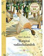 Hargitai vadászkalandok - Igaz mesék - Csodás történetek - Sütő András