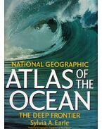 Atlas of the Ocean: The Deep Frontier - Sylvia A. Earle