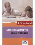 Kötelező olvasmányok röviden felsősöknek - 5-8. osztály - Elemzés, rövid tartalom, feladatok - Szabó Ágnes
