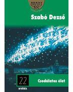 Csodálatos élet - Szabó Dezső
