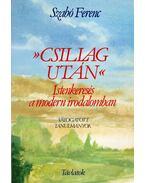 Csillag után- Istenkeresés a modern irodalomban - Szabó Ferenc