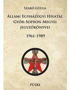 Állami Egyházügyi Hivatal Győr-Sopron Megyei jegyzőkönyvei 1961-1998 - ÜKH 2017 - Szabó Gyula