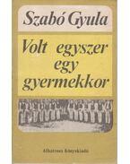 Volt egyszer egy gyermekkor - Szabó Gyula
