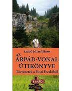 Az Árpád-vonal útikönyve - Történetek a Füsti Fecskéből - Szabó János József