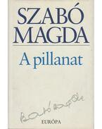 A pillanat - Szabó Magda