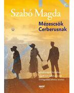Mézescsók Cerberusnak - Szabó Magda