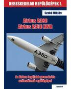 Airbus A380és Airbus A350 XWB - Az Airbus legújabb generációs szélestörzsű repülőgépei - Szabó Miklós