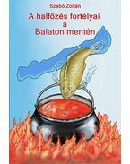 A halfőzés fortélyai a Balaton mentén - Szabó Zoltán