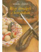 Régi ünnepek a konyhában - Szakál László