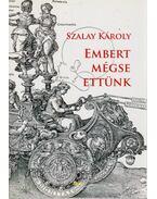 Embert mégse ettünk - Szalay Károly