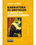 Karikatúra és groteszk a magyar középkorban - Szalay Károly