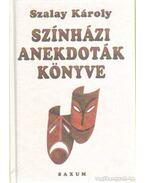 Színházi anakdoták könyve - Szalay Károly