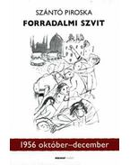 Forradalmi szvit 1956. október-december - 1956 október-december - Szántó Piroska