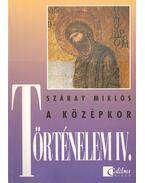 Történelem IV. - A középkor - Száray Miklós