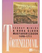 Történelem VII. - A kora újkor Magyarországon 1490-1711 - Száray Miklós